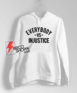 Everybody VS Injustice Hoodie - Funny Hoodie