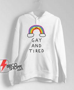 GAY AND TIRED Hoodie - Funny Hoodie On Sale