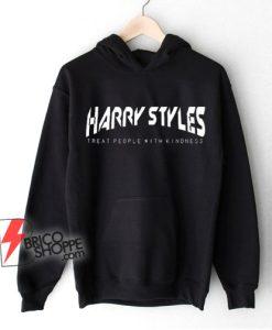 Harry Styles Hoodie - Harry Styles Treat people with kindness Hoodie - Funny Hoodie