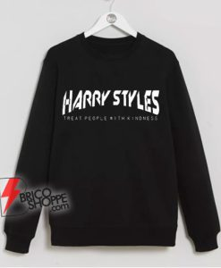 Harry Styles Sweatshirt - Harry Styles Treat people with kindness Sweatshirt - Funny Sweatshirt