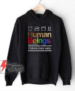 Human Beings 100 Percent Organic Colors May Vary Hoodie - Funny Hoodie On Sale