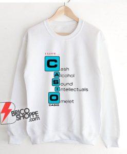 I love Casio Cash Alcohol Sound Intellectuals Omelet Sweatshirt - Parody Sweatshirt - Funny Sweatshirt On Sale