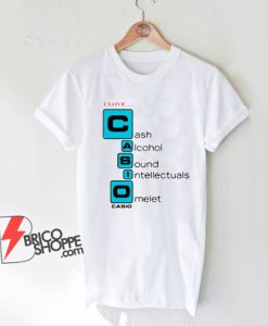 I love Casio Cash Alcohol Sound Intellectuals Omelet T-Shirt - Parody Shirt - Funny Shirt On Sale