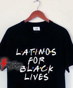Latino for Black Lives Shirt - Latina Support Africa Lover Melanin Shirt