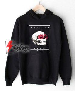 Legends never die Skull Rose Hoodie – Skull Rose Hoodie - Funny Hoodie