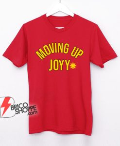 MOVING UP JOYY Shirt - Freddie Mercury Shirt - Funny Shirt On Sale