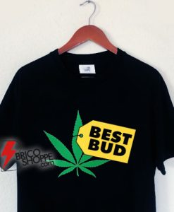 Marijuana Shirt - Best Bud T-Shirt - Parody Shirt - Funny Shirt