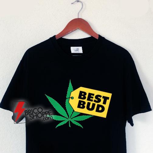 Marijuana Shirt - Best Bud T-Shirt - Parody Shirt - Funny Shirt