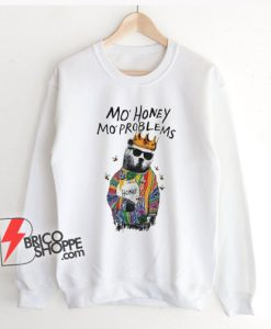 Mo Honey Mo Problems Sweatshirt – Funny Sweatshirt On Sale
