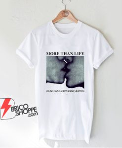 More Than Life Young Naive And Turning Nineteen T-Shirt - Funny Shirt On Sale