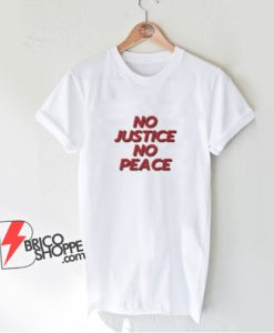 No Justice No Peace Unisex adult T shirt - Funny Shirt On Sale