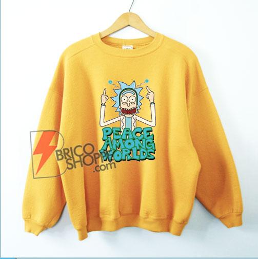 Peace among worlds Rick and Morty Sweatshirt – Funny Rick and Morty Sweatshirt