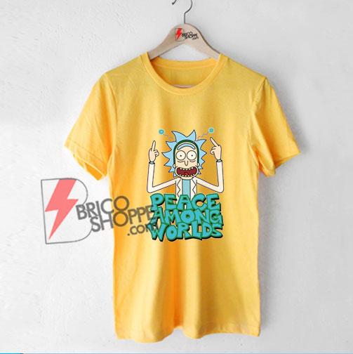 Peace among worlds Rick and Morty T-Shirt - Funny Rick and Morty Shirt