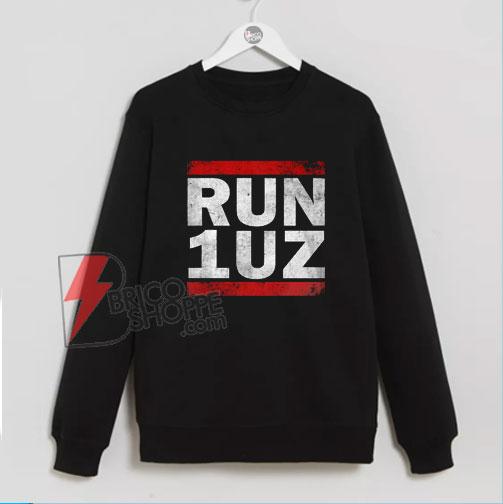 RUN 1UZ Sweatshirt - Funny Sweatshirt On Sale