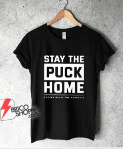 Stay The Puck Home T-Shirt - Funny Shirt On Sale