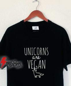 Unicorns are Vegan T-Shirt - Vegan Shirt - Funny Shirt On Sale