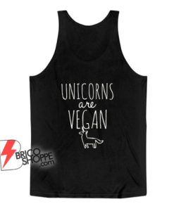Unicorns are Vegan Tank Top – Vegan Tank Top – Funny Tank Top On Sale