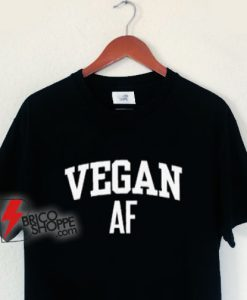 VEGAN AF T-Shirt - VEGAN Shirt - Funny Shirt On Sale