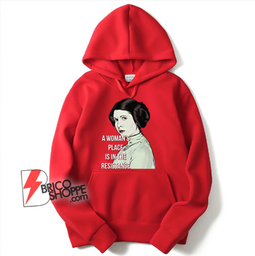 Woman's Place Is In The Resistance Feminist Hoodie - Funny Hoodie On Sale