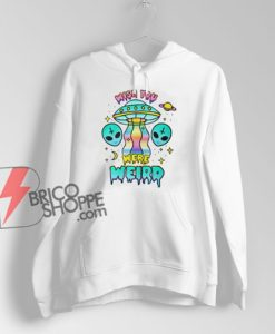 Alien Hoodie - Wish You Were Weird Hoodie - Funny Hoodie On Sale