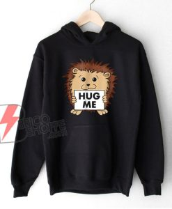 Cute Hedgehog Hug Me Hoodie – Funny Hoodie On Sale