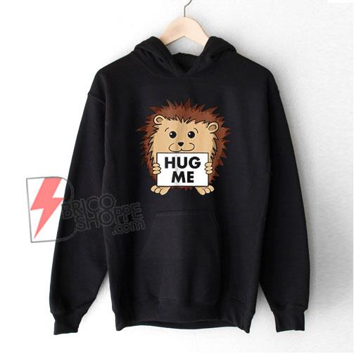 Cute Hedgehog Hug Me Hoodie – Funny Hoodie On Sale