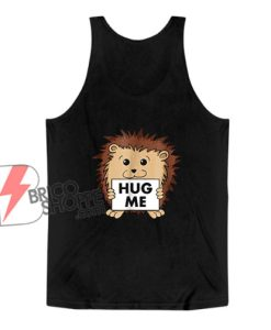 Cute Hedgehog Hug Me Tank Top - Funny Tank Top On Sale