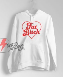 Fat Bitch Hoodie – Funny Hoodie On Sale