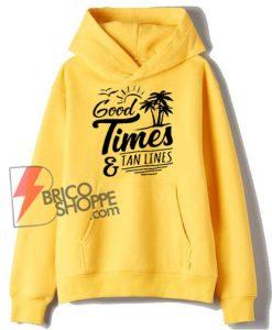 Good Times And Tan Lines Hoodie - Summer Hoodie - Funny Hoodie