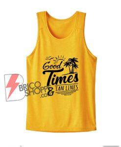 Good Times And Tan Lines Tank Top - Summer Tank Top - Funny Tank Top
