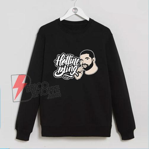 Hotline Bling Drake Band Sweatshirt - Funny Sweatshirt On Sale