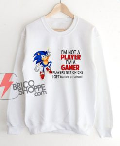 I'm Not Player I'm A Gamer Sweatshirt – Funny Sweatshirt On Sale