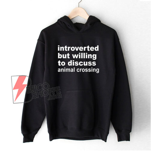 Introverted But Willing To Discuss Animal Crossing Hoodie - Funny Hoodie On Sale