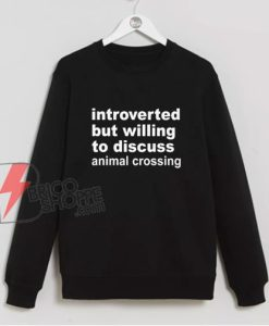 Introverted But Willing To Discuss Animal Crossing Sweatshirt - Funny Sweatshirt On Sale