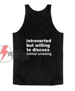 Introverted But Willing To Discuss Animal Crossing Tank Top - Funny Tank Top On Sale