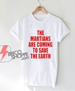 Liam Hodges The Martians Are Coming To Save The Earth T-Shirt