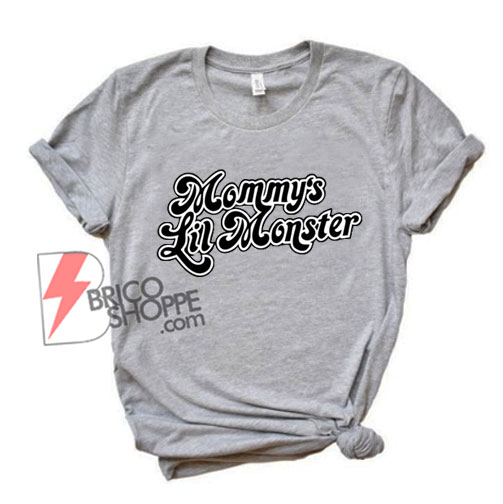 Mommy's Lil Monster T-Shirt - Funny Shirt On Sale
