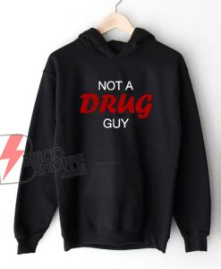 Not-A-Drug-Guy-Hoodie---Funny-Hoodie-On-Sale