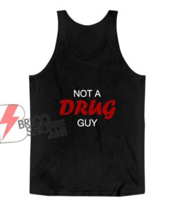 Not A Drug Guy Tank Top - Funny Tank Top On Sale