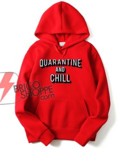 Quarantine And Chill Netflix Logo Hoodie - Funny Hoodie On Sale