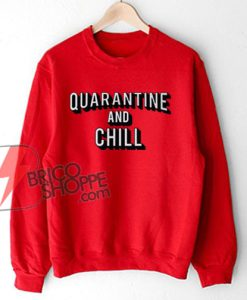 Quarantine And Chill Netflix Logo Sweatshirt - Funny Sweatshirt On Sale