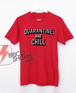 Quarantine And Chill Netflix Logo T-Shirt - Funny Shirt On Sale