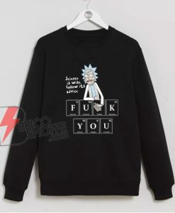 Rick-And-Morty-Science-Is-Wise-Follow-It-Advice-Sweatshirt---Rick-And-Morty-Parody-Sweatshirt---Funny-Sweatshirt-On-Sale