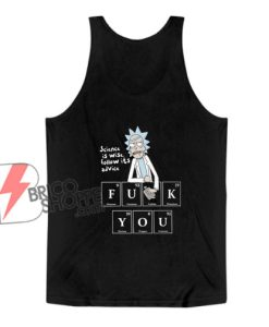 Rick And Morty Science Is Wise Follow It Advice Tank Top - Rick And Morty Parody Tank Top - Funny Tank Top On Sale