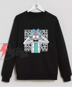 Rick and Morty Science Sweatshirt – Rick And Morty Parody Sweatshirt – Funny Sweatshirt On Sale