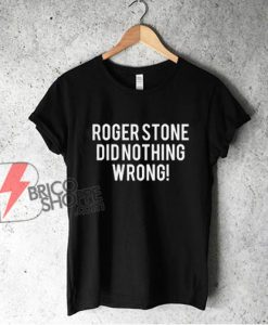 Roger Stone Did Nothing Wrong T-Shirt - Funny Shirt On Sale