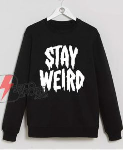 STAY WEIRD Sweatshirt - Funny Sweatshirt
