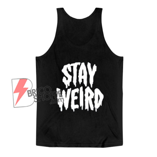 STAY WEIRD Tank Top - Funny Tank Top