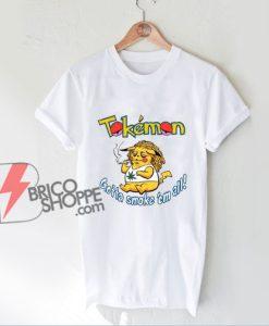 Tokemon Gotta smoke 'em all Shirt - Parody Shirt - Funny Shirt On Sale