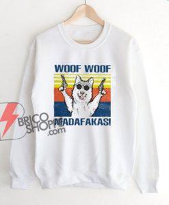 WOOF WOOF MADAFAKAS Sweatshirt - Funny Sweatshirt